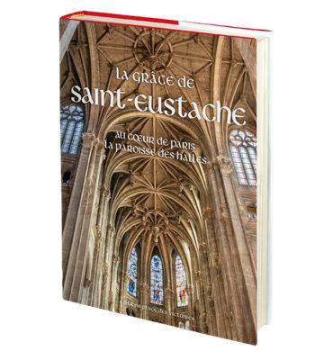 La Grâce de Saint-Eustache, au cœur de Paris, la paroisse des Halles